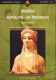 Medéia / Hipólito / As Troianas