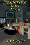 Desperate to the Max (Max Series, #3)