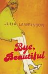 Bye, Beautiful by Julia Lawrinson