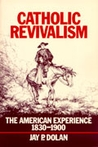 Catholic Revivalism: The American Experience 1830-1900