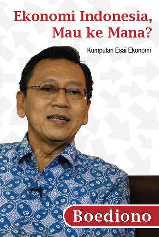 Ekonomi Indonesia, Mau ke Mana?