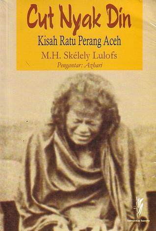 Cut Nyak Dien Kisah Ratu Perang Aceh By Madelon H Székely Lulofs