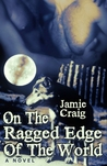 On The Ragged Edge Of The World  (Darren & Aden, #2)