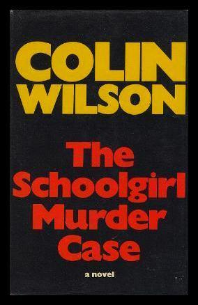 The Schoolgirl Murder Case by Colin Wilson