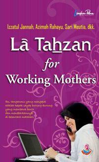 La Tahzan for Working Mothers by Izzatul Jannah