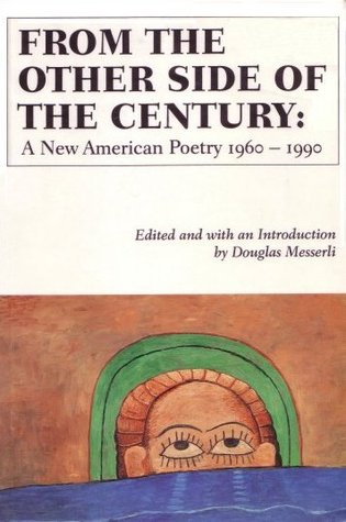 From the Other Side of the Century: A New American Poetry 1960-1990