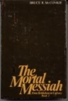 The Mortal Messiah: From Bethlehem to Calvary, Book 4