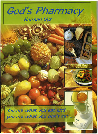 God 39 s pharmacy you are what you eat and you are what you don 39 t eat by herman uys for God s garden pharmacy