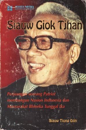 siauw-giok-tjhan-riwayat-perjuangan-seorang-patriot-membangun-nasion-indonesia-dan-masyarakat-bhineka-tunggal-ika