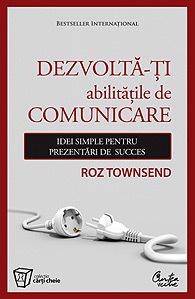 Dezvoltă-ţi abilităţile de comunicare - Idei simple pentru pr... by Roz Townsend