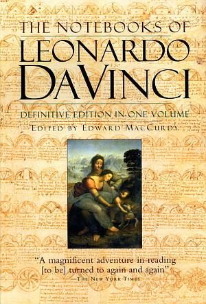 The Notebooks of Leonardo Da Vinci by Edward MacCurdy
