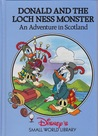 Donald and the Loch Ness Monster: An Adventure in Scotland (Disney's Small World Library)