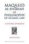 Maqasid Al Shariah As Philosophy Of Islamic Law: A Systems Approach