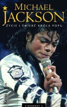Michael Jackson. Życie i śmierć króla popu by Kevin J. Fox