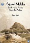 Sejarah Maluku: Banda Naira, Ternate, Tidore dan Ambon