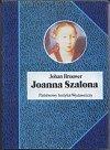Joanna Szalona. Tragiczne zycie w niespokojnych czasach.