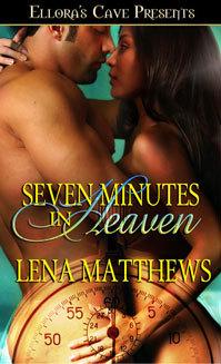 Seven Minutes in Heaven by Lena Matthews
