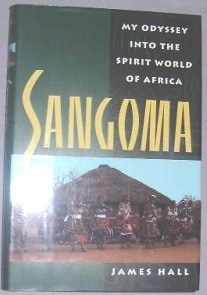 Sangoma: My Odyssey Into The Spirit World Of Africa by James