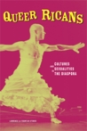 Queer Ricans: Cultures and Sexualities in the Diaspora