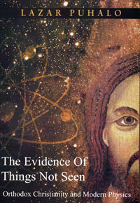 The Evidence Of Things Not Seen: Orthodox Christianity and Modern Physics