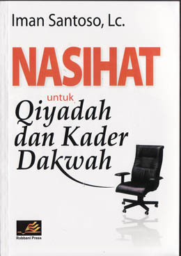 Nasihat untuk Qiyadah dan Kader Dakwah