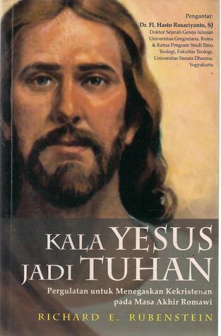 Kala Yesus Jadi Tuhan: Pergulatan untuk Menegaskan Kekristenan pada Masa Akhir Romawi