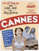 Cannes: Fifty Years of Sun, Sex & Celluloid : Behind the Scenes at the World's Most Famous Film Festival