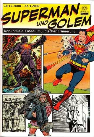 Superman und Golem. Der Comic als Medium jüdischer Erinnerung. (Begleitheft zur Ausstellung)