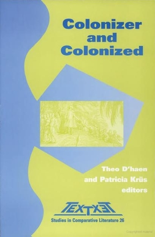 """Colonizer and Colonized. Volume 2 of the Proceedings of the XVth Congress of the International Comparative Literature Association """"Literature as Cultural ..."""