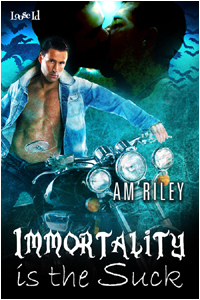 Immortality is the Suck by A.M. Riley