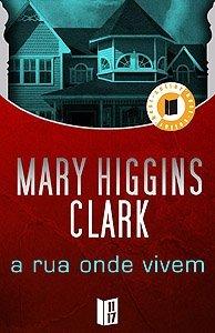 A Rua Onde Vivem by Mary Higgins Clark
