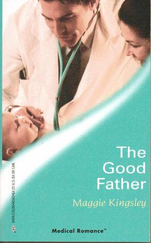 The Good Father Harlequin Medical Romance 262 By Maggie Kingsley