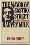 Mayor of Castro Street: The Life and Times of Harvey Milk