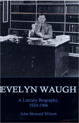 Evelyn Waugh: A Literary Biography, 1924-1966
