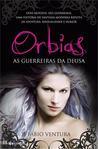 Orbias - As Guerreiras da Deusa (Orbias, #1)