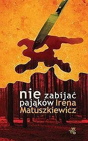 Nie zabijać pająków by Irena Matuszkiewicz