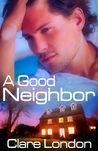 A Good Neighbor by Clare London
