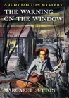 The Warning on the Window (Judy Bolton Mysteries, #20)