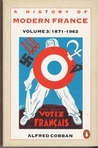 A History of Modern France, Volume 3: France of the Republics 1871-1962