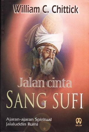Jalan Cinta Sang Sufi: Ajaran-Ajaran Spiritual Jalaluddin Rumi