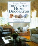 The Complete Home Decorator: 1000 Design Ideas for the Home