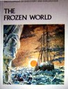 The Frozen World (Aldus encyclopedia of discovery and exploration, #13)