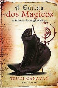 A Guilda dos Mágicos (A Trilogia do Mágico Negro, #1)