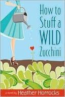 How to Stuff a Wild Zucchini