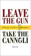 Leave the Gun Take the Cannoli: A Wiseguy's Guide to the Workplace