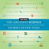 The Greatest Science Stories Never Told: 100 Tales of Invention and Discovery to Astonish, Bewilder, and Stupefy