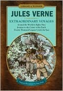 Extraordinary Voyages: Around the World in Eighty Days, Journey to the Center of the Earth, Twenty Thousand Leagues Under the Seas