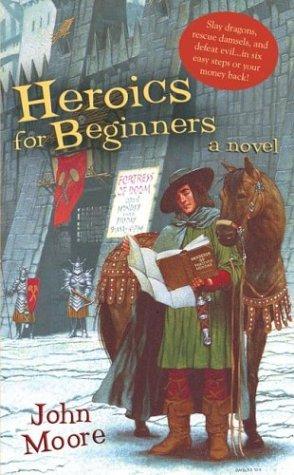 Heroics for Beginners by John  Moore