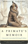A Primate's Memoir: A Neuroscientist's Unconventional Life Among the Baboons