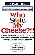 Who Stole My Cheese?!!: An Amazing Way to Make More Money from the Poor Suckers That Cheated in Your Work and in Your Life